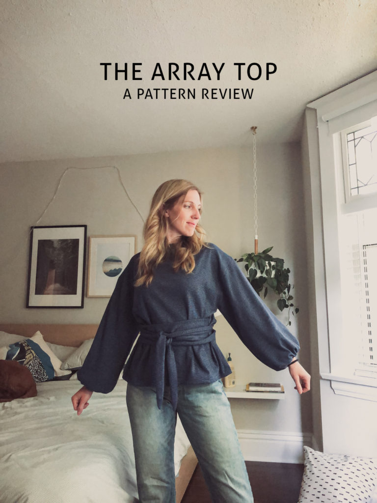 """Title image of woman wearing handmade top. Title says """"the array top: a pattern review"""""""